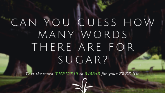 tree trunk with the words Can you guess how many words there are for sugar? Text the word THRIVE19 to 345345 for your FREE list