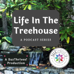 waterfall in the background behind a sign that says Life in the Treehouse a podcast series a SuzTrhives! Production with the SuzThrives! logo to the side